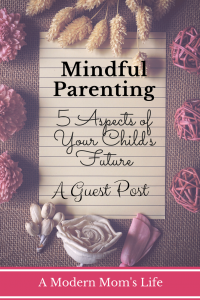 Mindful Parenting: 5 Aspects of Your Child's Future - A Guest Post