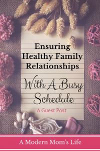 Ensuring Healthy Family Relationships With A Busy Schedule - A Guest Post