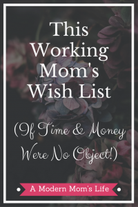 This Working Mom's Wish List (If Time & Money Were No Object!)