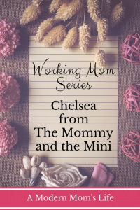 Working Mom Series Chelsea from The Mommy And The Mini