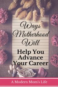 Ways Motherhood Will Help You Advance Your Career