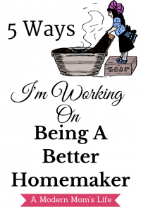 5 Ways I'm Working On Being A Better Homemaker