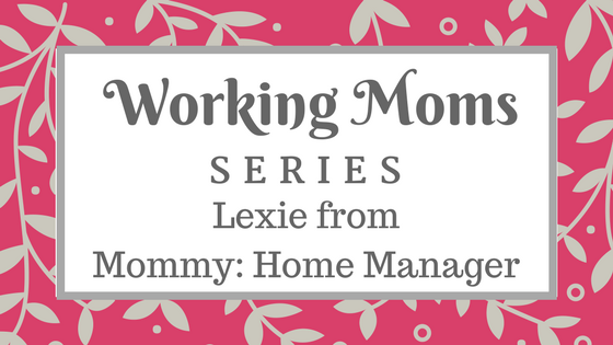 Working Moms Series - Lexie from Mommy: Home Manager