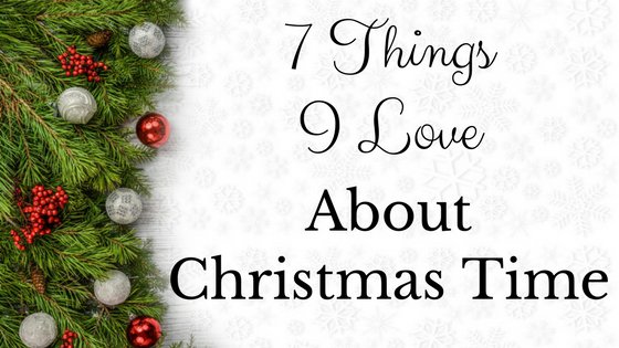 7 Things I Love About Christmas Time