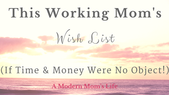 This Working Mom's Wish List
