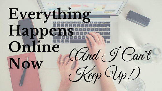 Everything Happens Online Now