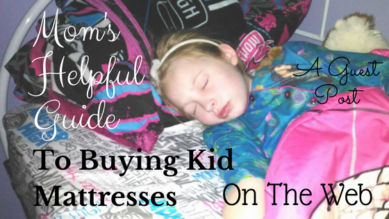 Mom's Helpful Guide to Buying Kid Mattresses On The Web