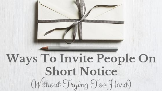 Ways to Invite People on Short Notice