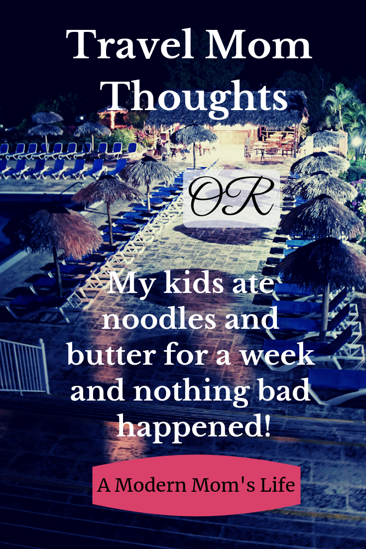Travel Mom Thoughts or My kids ate noodles and butter for a week and nothing bad happened.