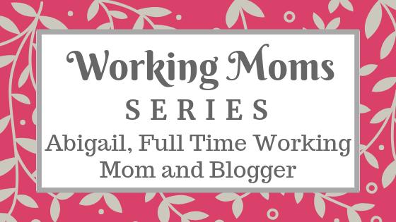 Abigail Full Time Working Mom