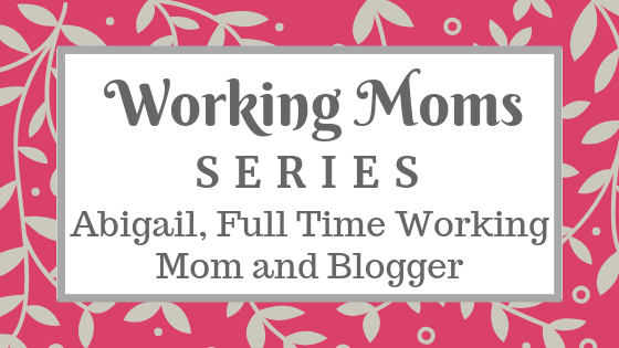 Abigail Full Time Working Mom
