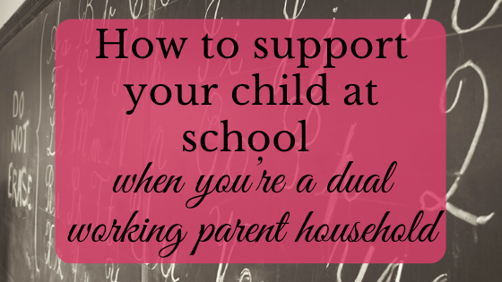 support your child at school when you're a dual working parent household