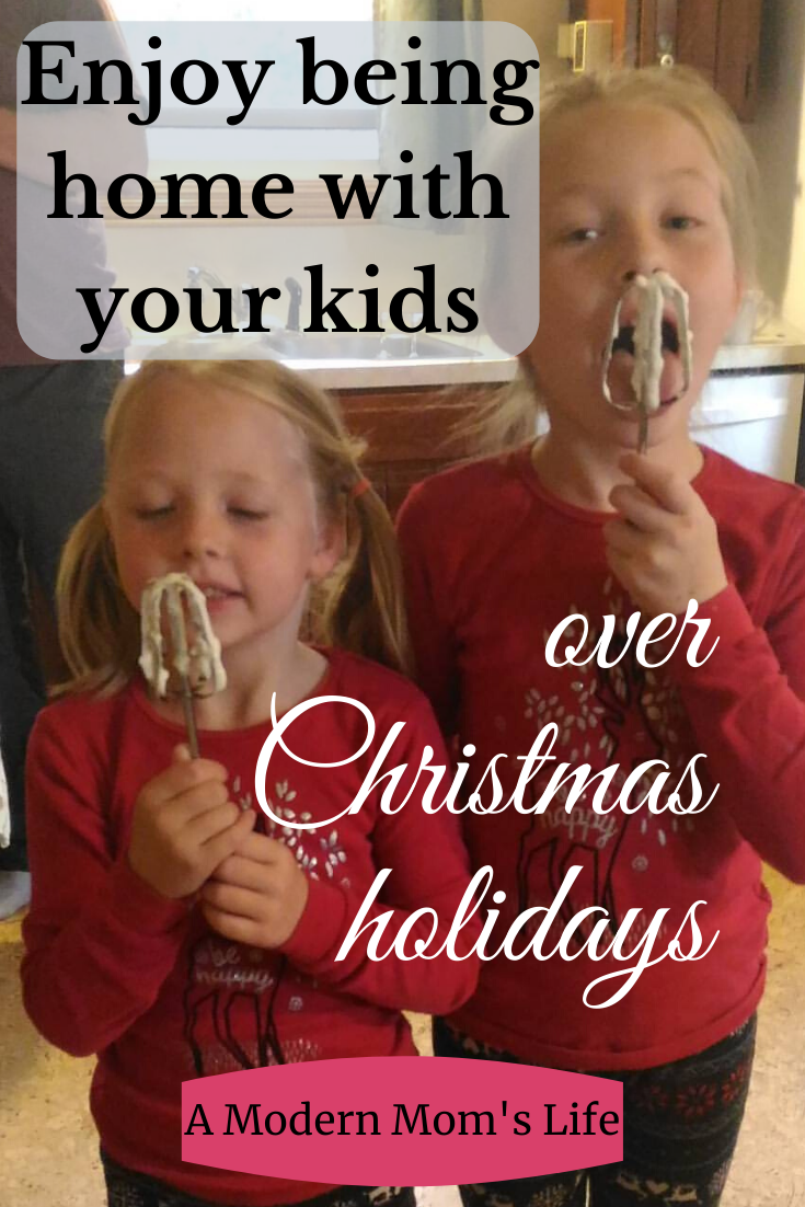 Enjoy being home with your kids over Christmas holidays