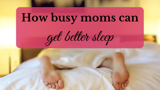 Busy moms can get better sleep