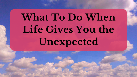 What to do when life gives you the unexpected