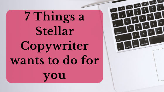 7 things a stellar copywriter wants to do for you