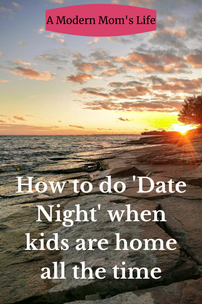 How to do Date Night when kids are home all the time